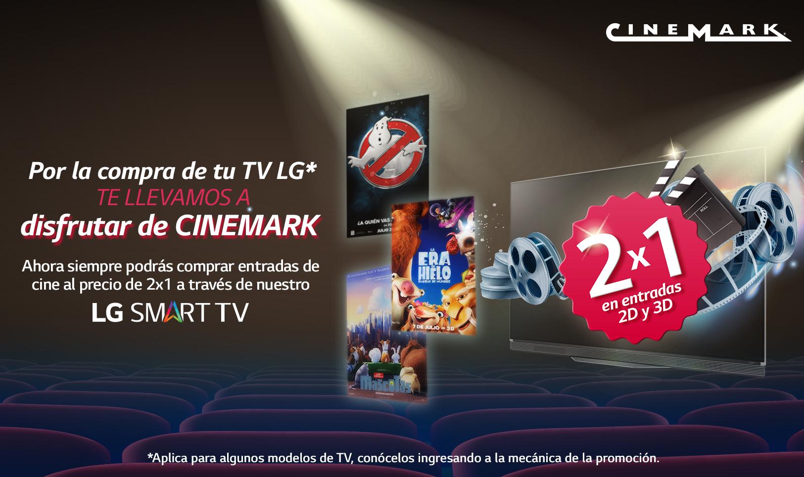 POR LA COMPRA DE TU TV LG* TE LLEVAMOS A DISFRUTAR DE CINEMARK