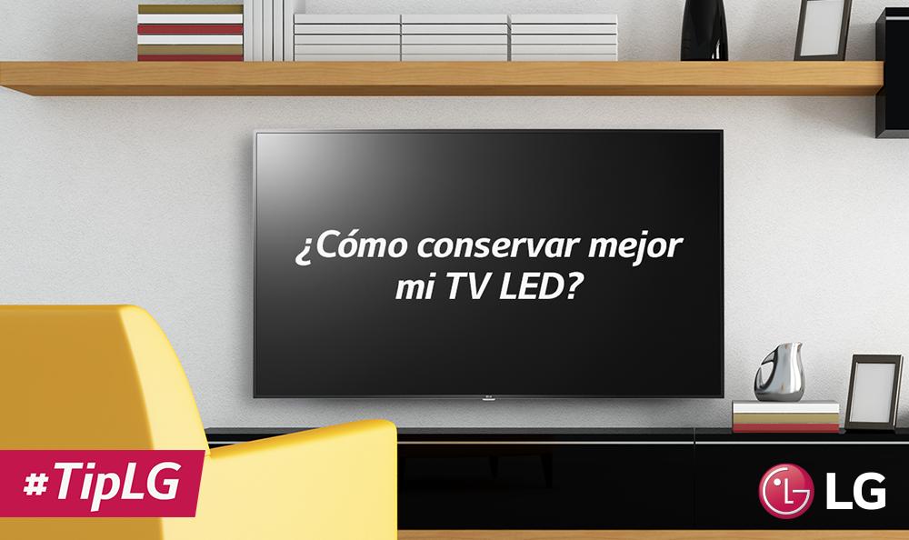 Cómo conservar tu TV LED LG